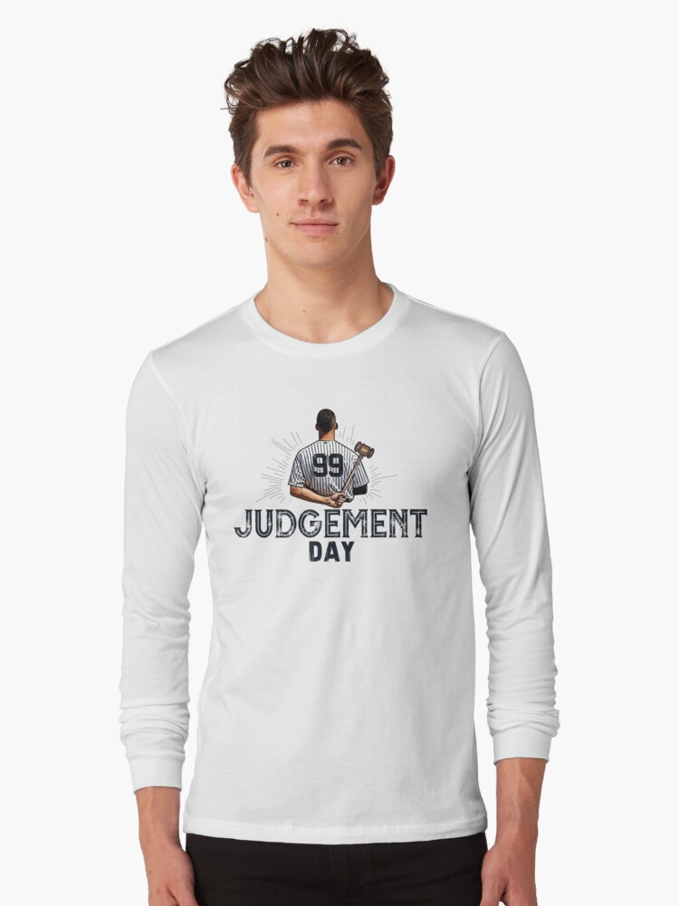 Judgement Day Shirt , Judge 99  is coming Shirt New york Baseball - i'm a Big Fan !  Long Sleeve T-Shirt Front
