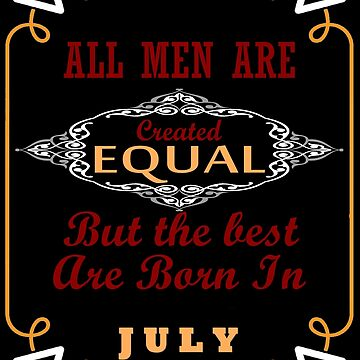 """""""All Men are created equal but the best are Born in July"""" T-Shirts by Minted"""