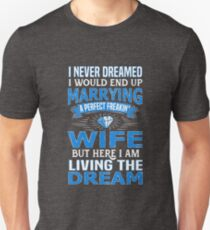 I Never Dreamed I'd End Up Marrying A Perfect Freakin' Wife T-Shirt