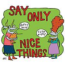 Say Only Nice Things by fishcakes