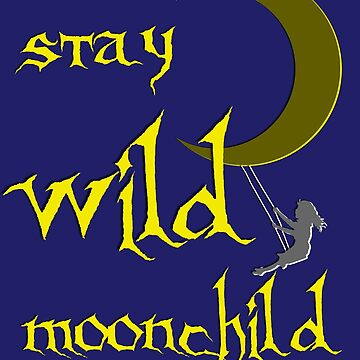 Stay Wild Moonchild, gold, yellow, blue or black by cool-shirts
