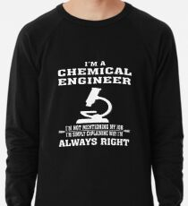 d3a07207fee9 Chemical Engineer Always Right - Funny Chemical Engineering T-shirt  Lightweight Sweatshirt