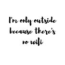 I'm only outside because there's no wifi by ElviraTSquirrel
