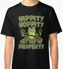 Hippity Hoppity, Get Off My Property Frog  Classic T-Shirt