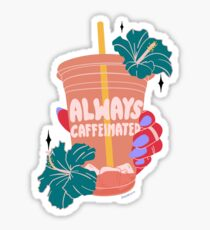 ALWAYS CAFFEINATED Sticker