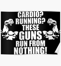 Cardio? Running? These Guns Run From Nothing! Poster