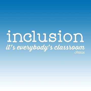 Inclusion..it's everybody's classroom. by Ollibean