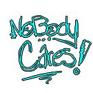 NOBODY CARES!! by chasemarsh