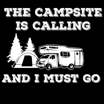 THE CAMPSITE IS CALLING AND I MUST GO by antipatic