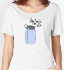 Hydrate or Die Women's Relaxed Fit T-Shirt