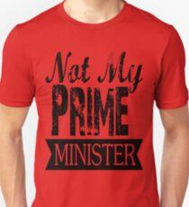 Not My Prime Minister  Unisex T-Shirt