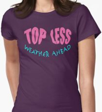 TOPLESS weather ahead * Womens Fitted T-Shirt