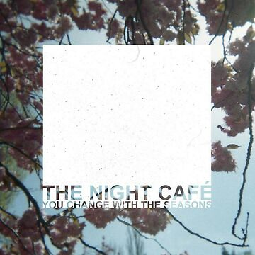 The Night Café - You Change With The Seasons by TheNumber8