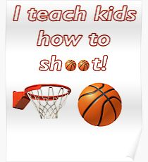 I teach kids how to shoot Basketball Coach Poster