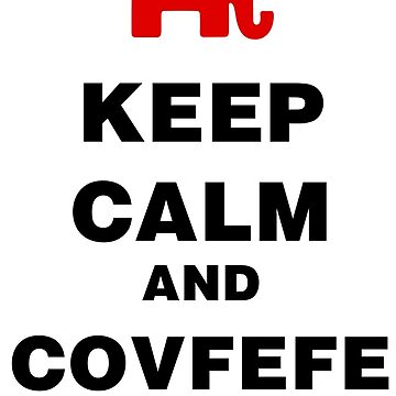 Keep Calm and Covfefe On by DeplorableLib