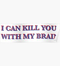 I can kill you with my brain Poster