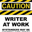 Caution - Writer at Work! by ashwords