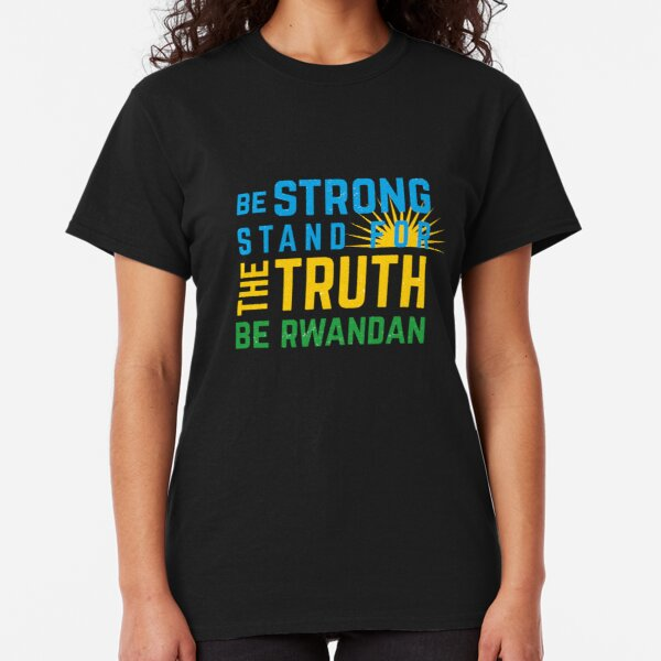 Be Strong Be Rwandan Classic T-Shirt