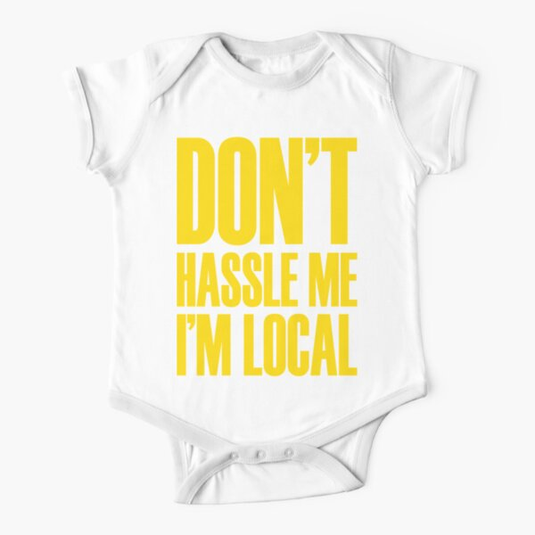 DON'T HASSLE ME, I'M LOCAL Short Sleeve Baby One-Piece