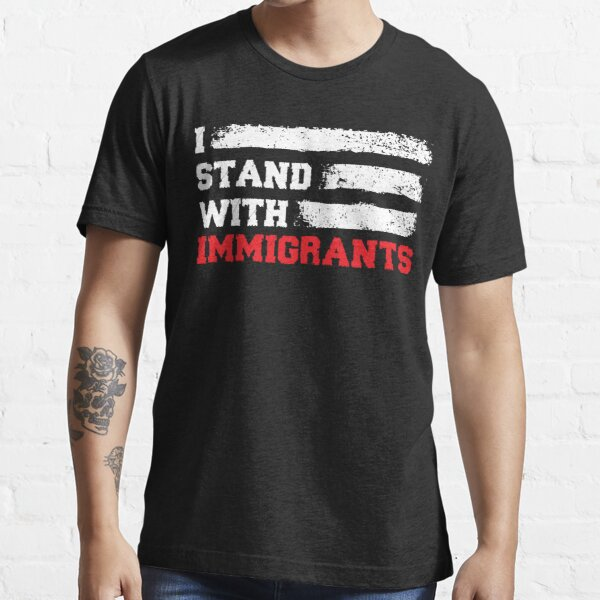 I stand with immigrants T Shirt USA Flag country Shirts Essential T-Shirt
