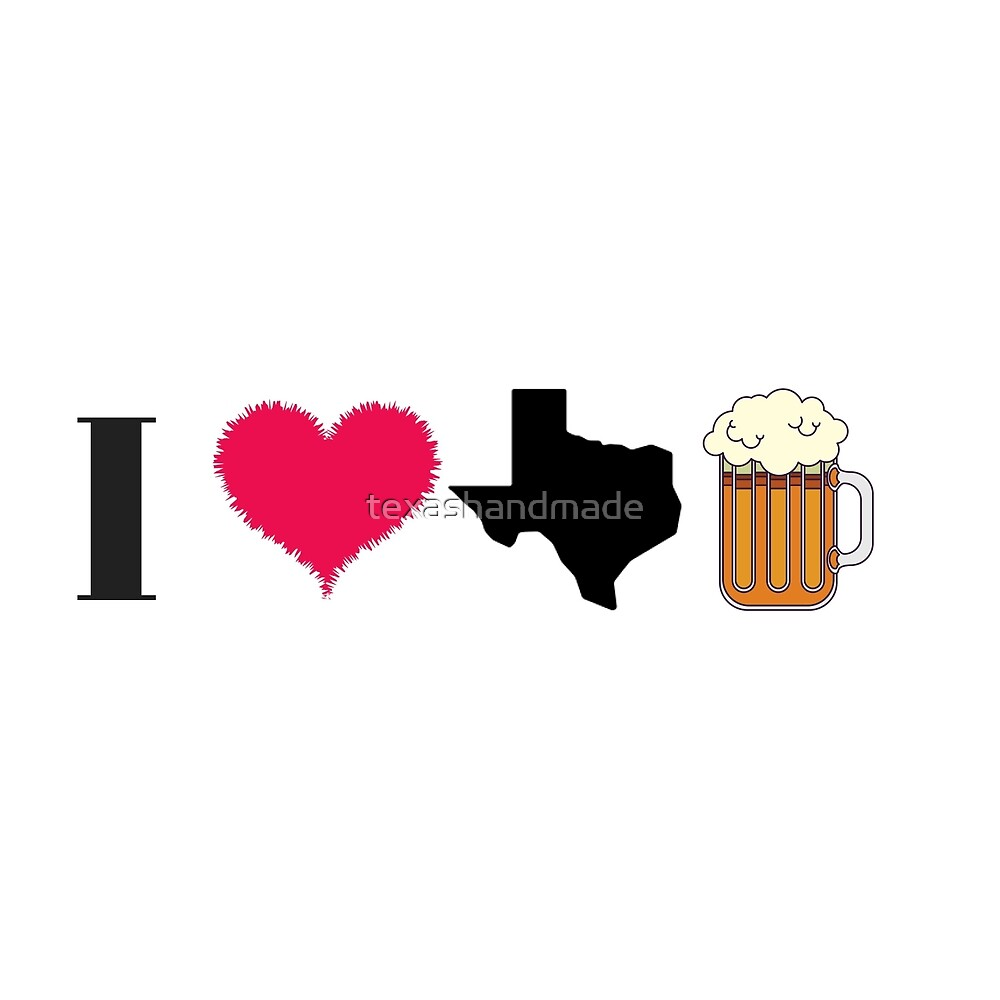 I Love Texas Beer by texashandmade