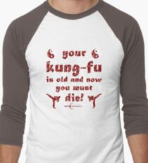 Your Kung Fu is Old and Now You Must Die T-Shirt