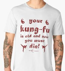 Your Kung Fu is Old and Now You Must Die Men's Premium T-Shirt
