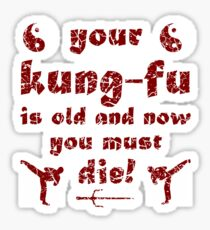 Your Kung Fu is Old and Now You Must Die Sticker