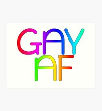 Gay AF - Show your pride with pride! Art Print