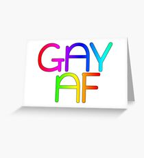 Gay AF - Show your pride with pride! Greeting Card