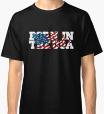 BORN IN THE USA Classic T-Shirt