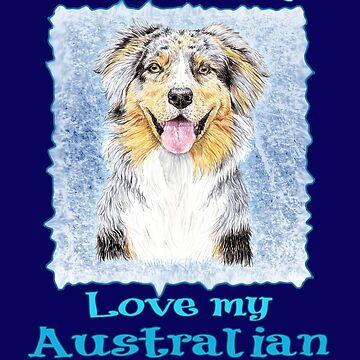 Love Me Love My Australian Shepherd Dog by didielicious