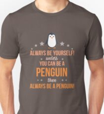 Always Be Yourself Unless You Can Be A Penguin Then Always Be A Penguin Unisex T-Shirt