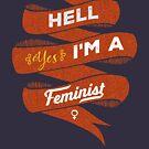 Hell Yes, I Am a Feminist by Deirdre Saoirse Moen