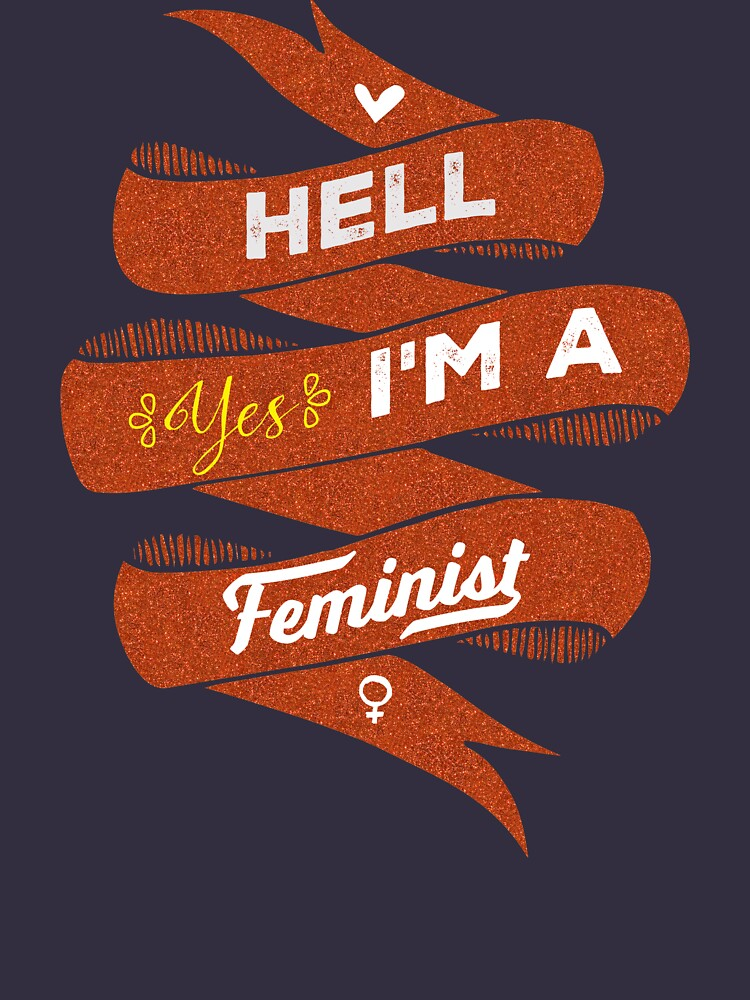 Hell Yes, I Am a Feminist by desamos