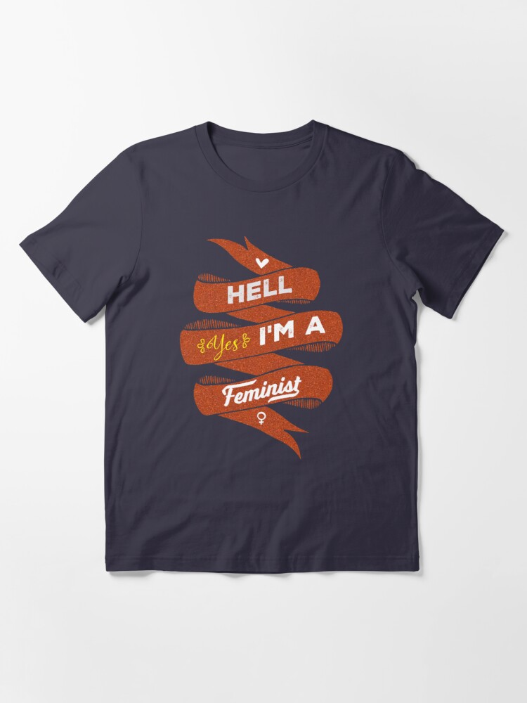 Alternate view of Hell Yes, I Am a Feminist Essential T-Shirt