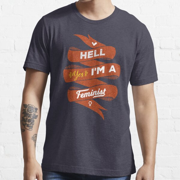Hell Yes, I Am a Feminist Essential T-Shirt