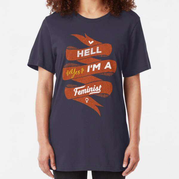 Hell Yes, I Am a Feminist Slim Fit T-Shirt