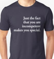 just the fact that you are incompetent makes you special. [inspirobot AI series] T-Shirt