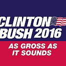 Clinton Bush 2016 As Gross As It Sounds by LibertyManiacs