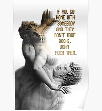 If you go home with somebody and they don't have books, don't fuck them. Poster