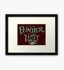 Not all who who ponder are lost Framed Print