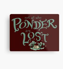 Not all who who ponder are lost Metal Print