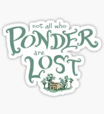 Not all who who ponder are lost Sticker