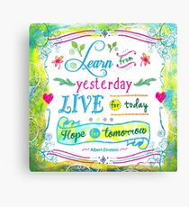 Learn from Yesterday, Live for Today by Jan Marvin Canvas Print