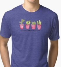 My cacti can be pricks Tri-blend T-Shirt