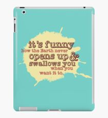 """""""It's funny how the Earth never opens up and swallows you..."""" (Buffy the Vampire Slayer) iPad Case/Skin"""