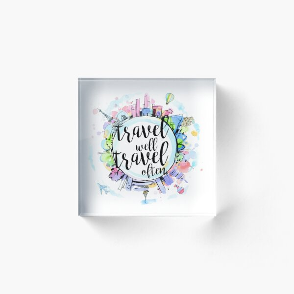 Travel Well, Travel Often Acrylic Block