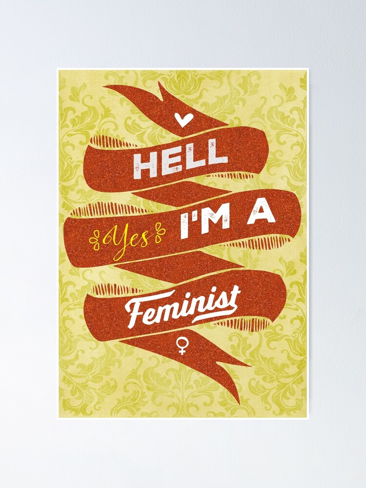 Alternate view of Hell Yes, I Am a Feminist Poster