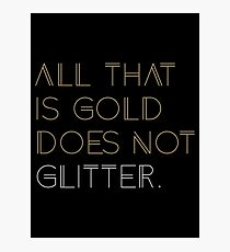 All that is Gold Does Not Glitter  Photographic Print